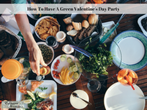 How To Have A Green Valentine's Day Party