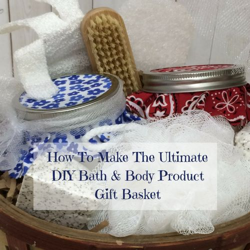 How To Make The Ultimate DIY Bath And Body Product Gift Basket