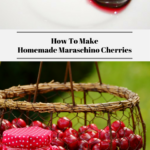 The top photo shows homemade maraschino cherries that are ready to eat. The bottom photo shows fresh picked cherries in a basket and on a plate.