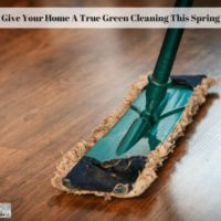 Give Your Home A True Green Cleaning This Spring