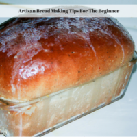 Artisan Bread Making Tips For The Beginner