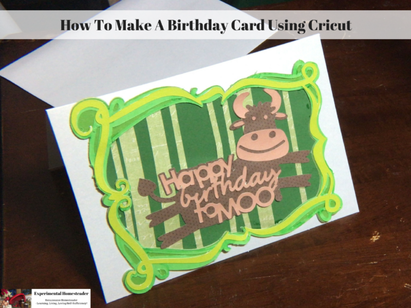 How To Make A Birthday Card Using Cricut Experimental Homesteader