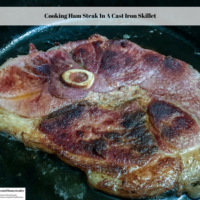 Cooking Ham Steak In A Cast Iron Skillet