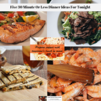 Five 30 Minute Or Less Dinner Ideas For Tonight